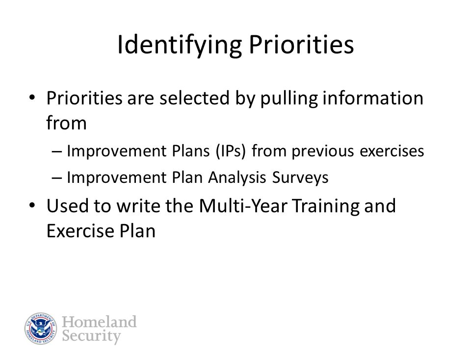 T&EPW Goals Discuss priorities from previous year's Improvement Plans Translate priorities and their associated capabilities into training and exercise activities Develop and/or update Multi-Year Training and Exercise Plan Coordinate training and exercise schedules Improve coordination between training and exercises Delivery of update information