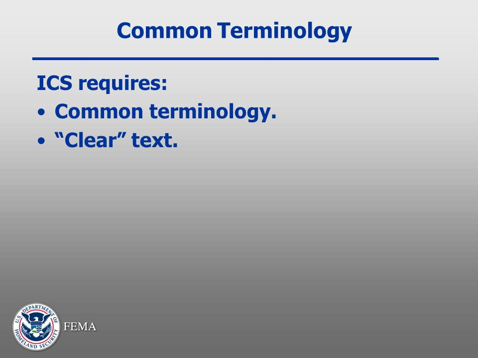 "Common Terminology ICS requires: Common terminology. ""Clear"" text."