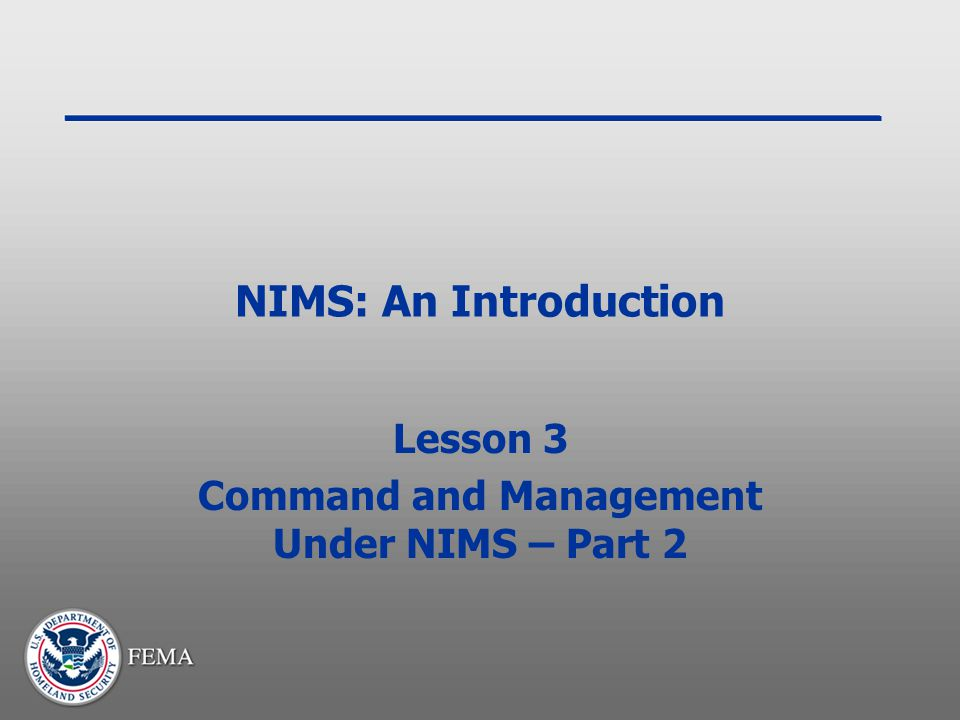 NIMS: An Introduction Lesson 3 Command and Management Under NIMS – Part 2