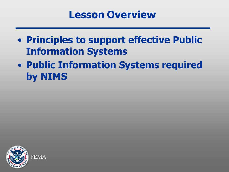 Lesson Overview Principles to support effective Public Information Systems Public Information Systems required by NIMS