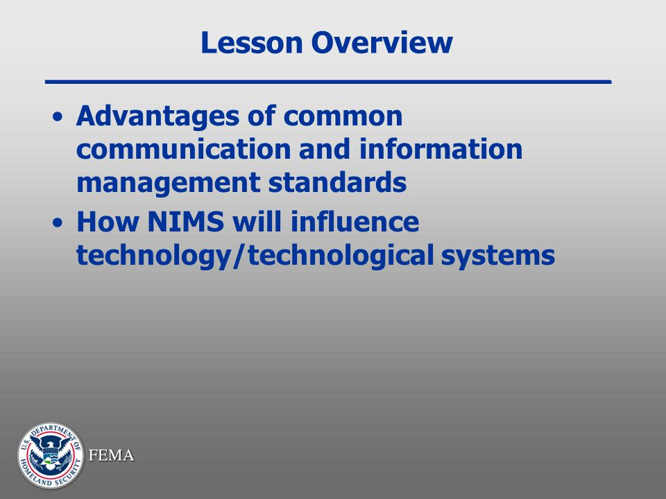 Lesson Overview Advantages of common communication and information management standards How NIMS will influence technology/technological systems