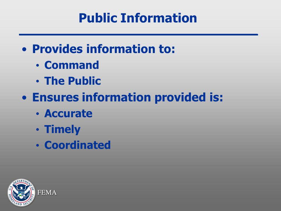 Public Information Provides information to: Command The Public Ensures information provided is: Accurate Timely Coordinated