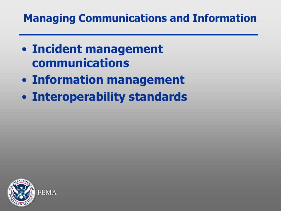 Managing Communications and Information Incident management communications Information management Interoperability standards