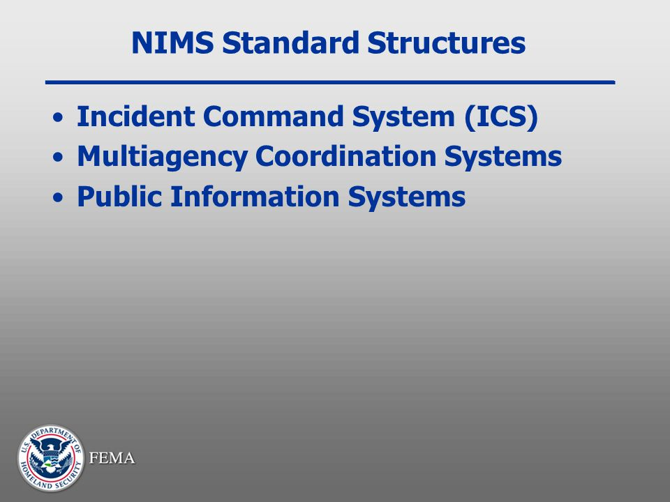 NIMS Standard Structures Incident Command System (ICS) Multiagency Coordination Systems Public Information Systems