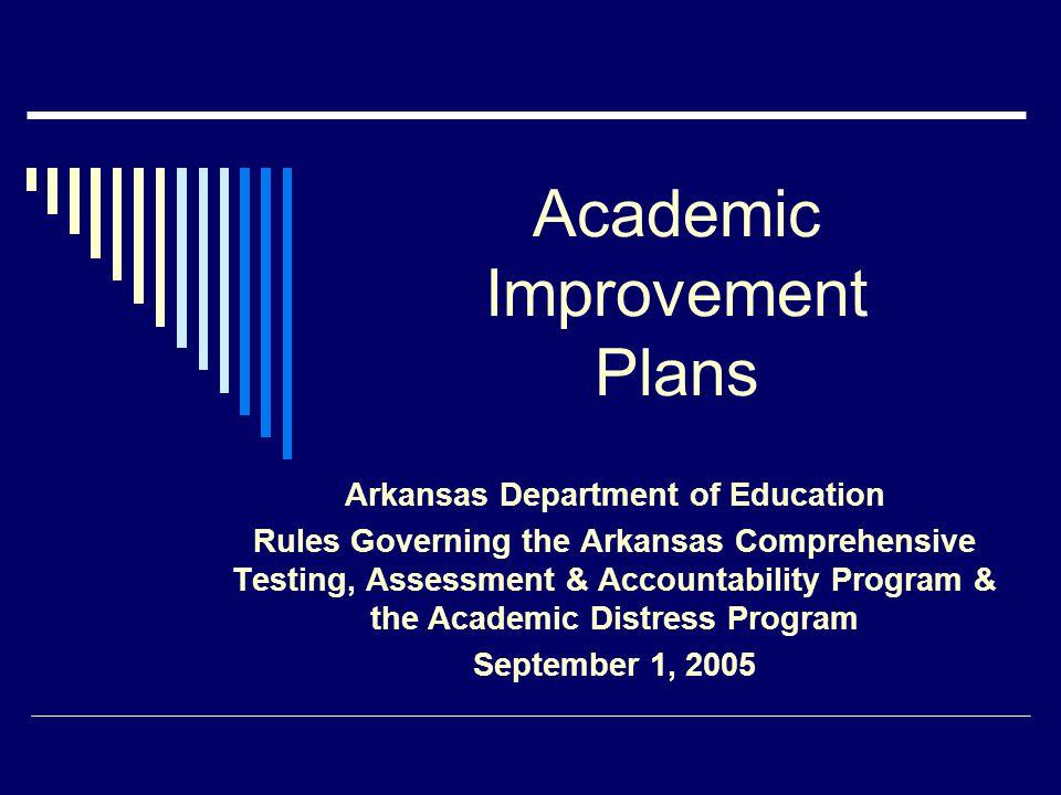 Academic Improvement Plans Arkansas Department of Education Rules Governing the Arkansas Comprehensive Testing, Assessment & Accountability Program &