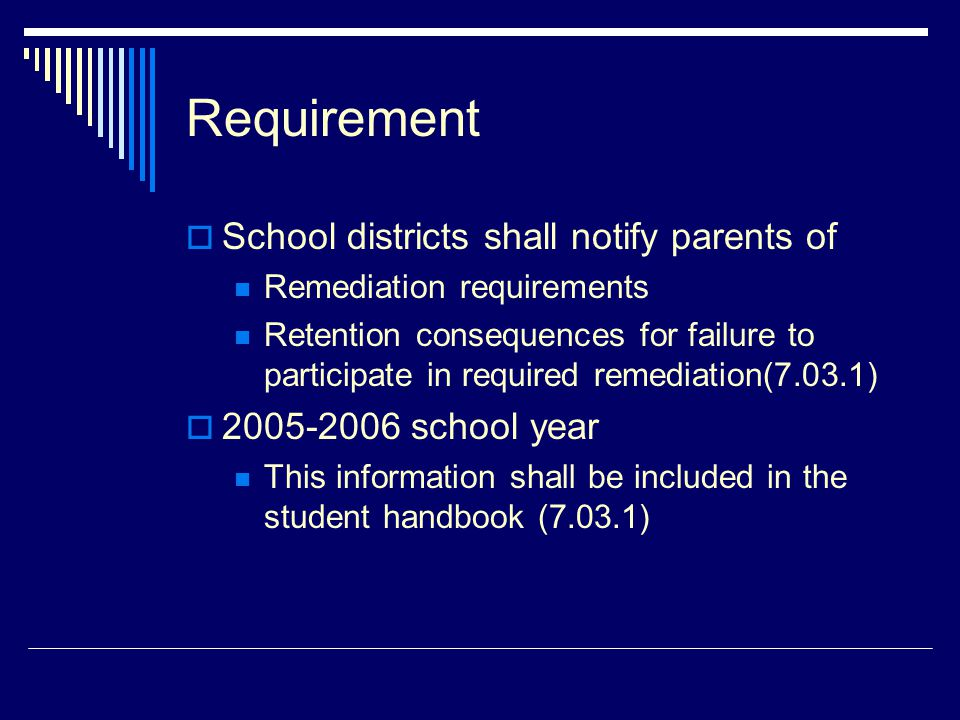 Requirement  School districts shall notify parents of Remediation requirements Retention consequences for failure to participate in required remediat