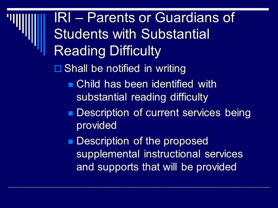 IRI – Parents or Guardians of Students with Substantial Reading Difficulty  Shall be notified in writing Child has been identified with substantial r