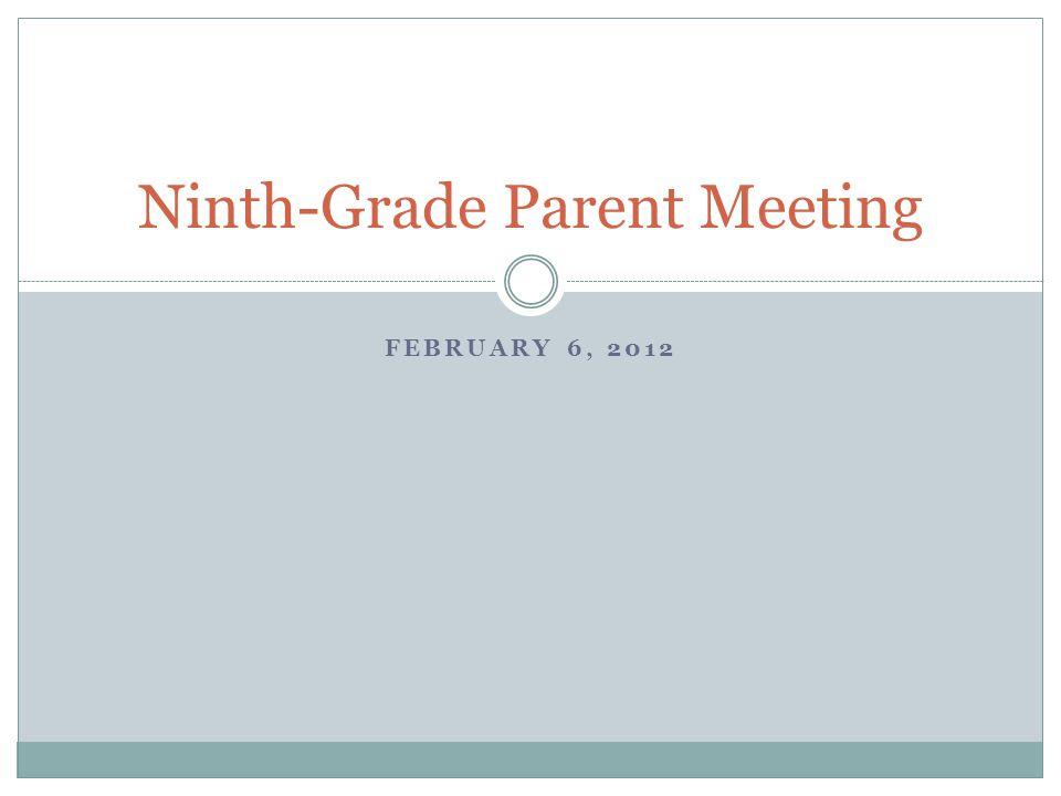 FEBRUARY 6, 2012 Ninth-Grade Parent Meeting