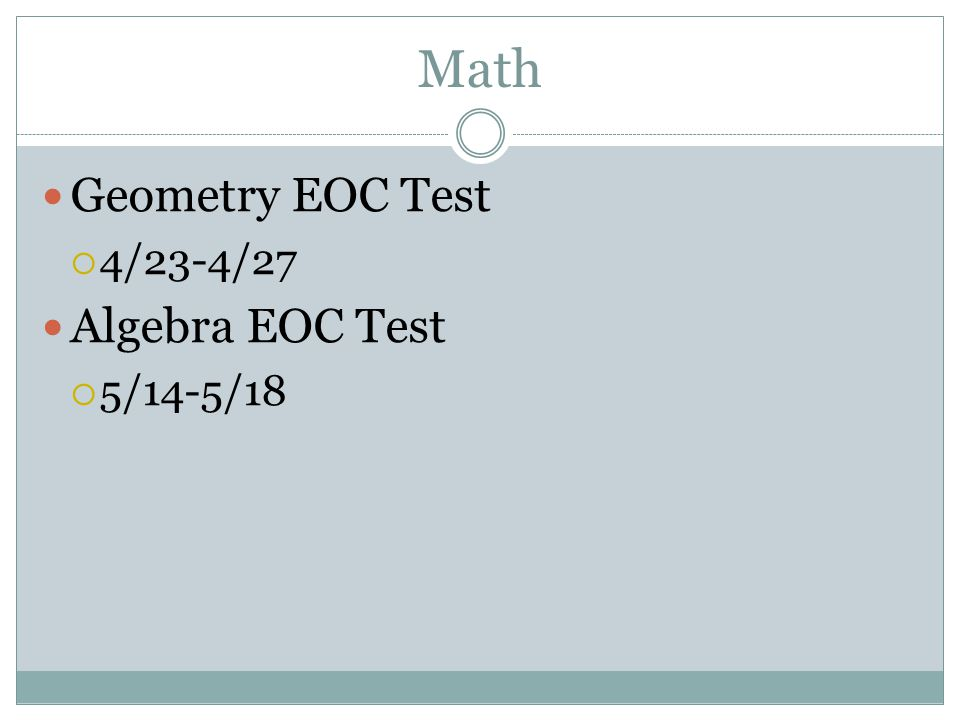 Math Geometry EOC Test  4/23-4/27 Algebra EOC Test  5/14-5/18