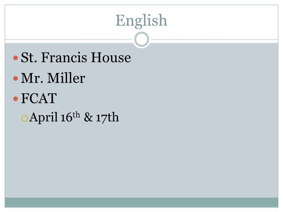 English St. Francis House Mr. Miller FCAT  April 16 th & 17th