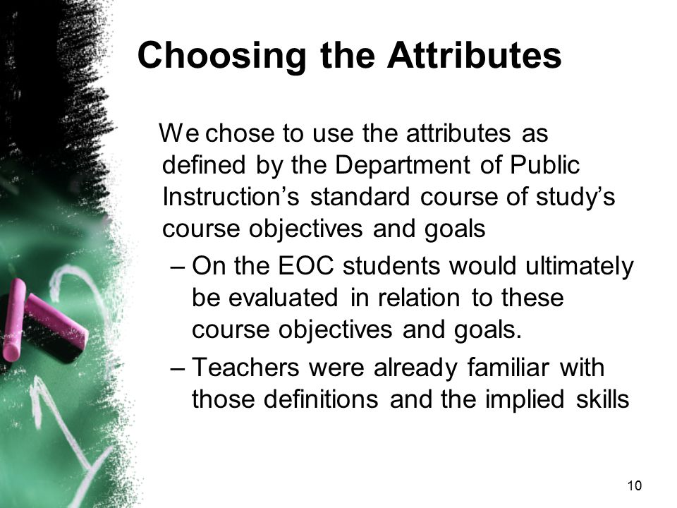 Choosing the Attributes We chose to use the attributes as defined by the Department of Public Instruction's standard course of study's course objectiv