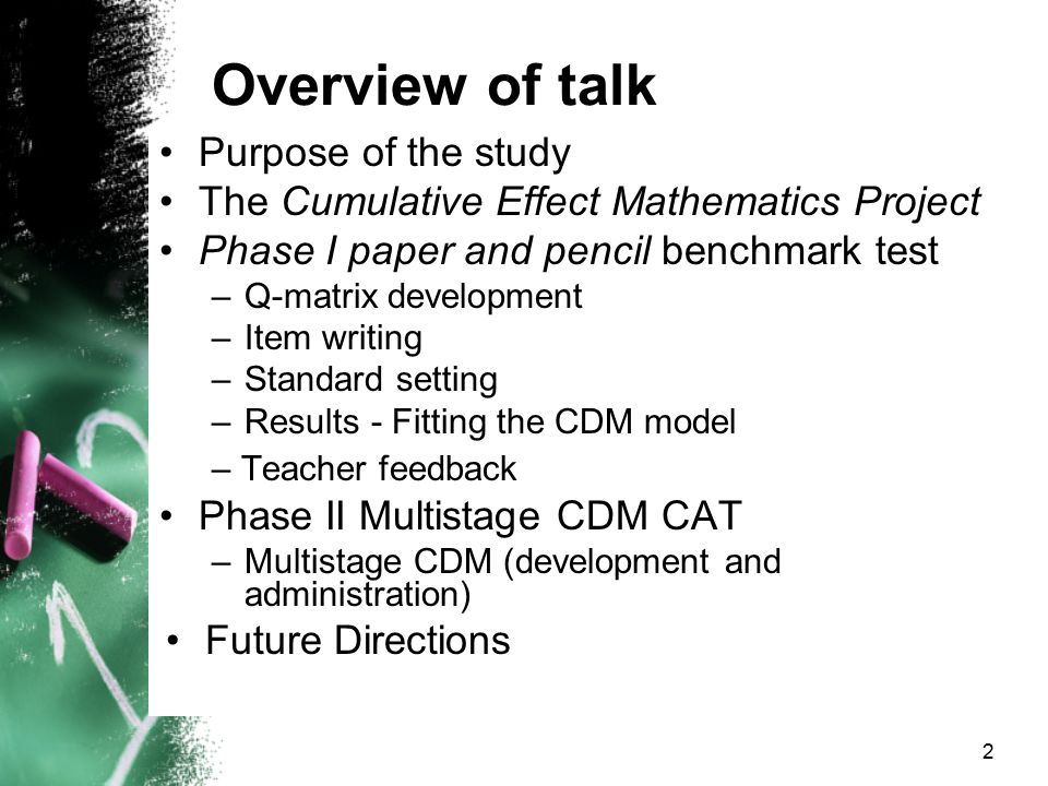 Overview of talk Purpose of the study The Cumulative Effect Mathematics Project Phase I paper and pencil benchmark test –Q-matrix development –Item wr