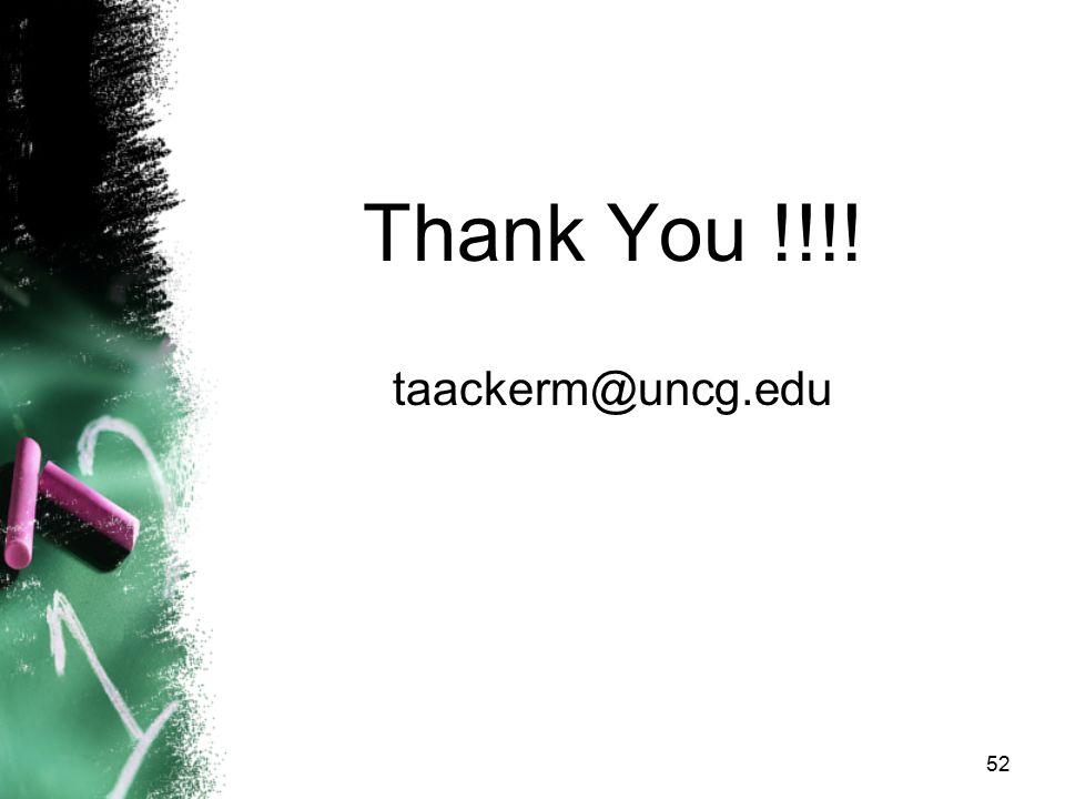 Thank You !!!! taackerm@uncg.edu 52