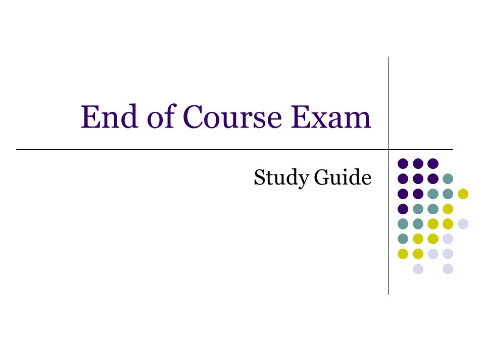 End of Course Exam Study Guide