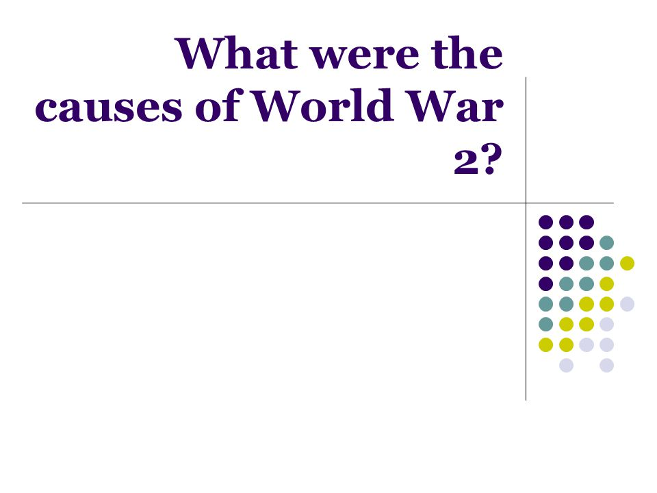What were the causes of World War 2?