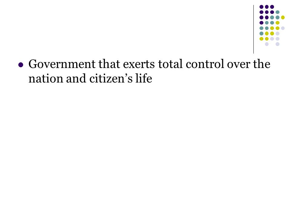 Government that exerts total control over the nation and citizen's life