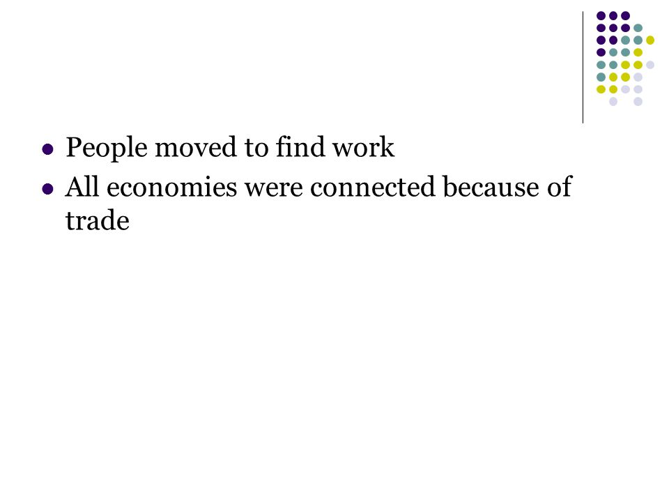 People moved to find work All economies were connected because of trade