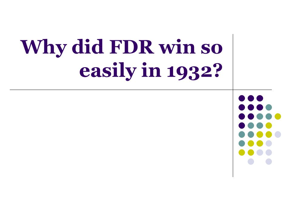 Why did FDR win so easily in 1932?