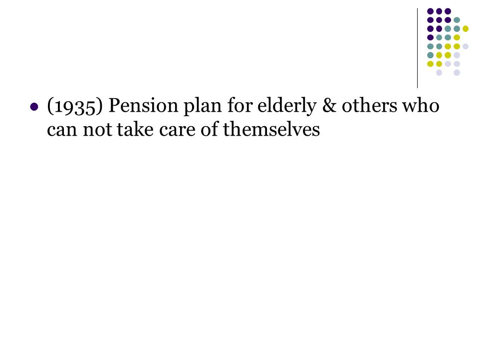 (1935) Pension plan for elderly & others who can not take care of themselves