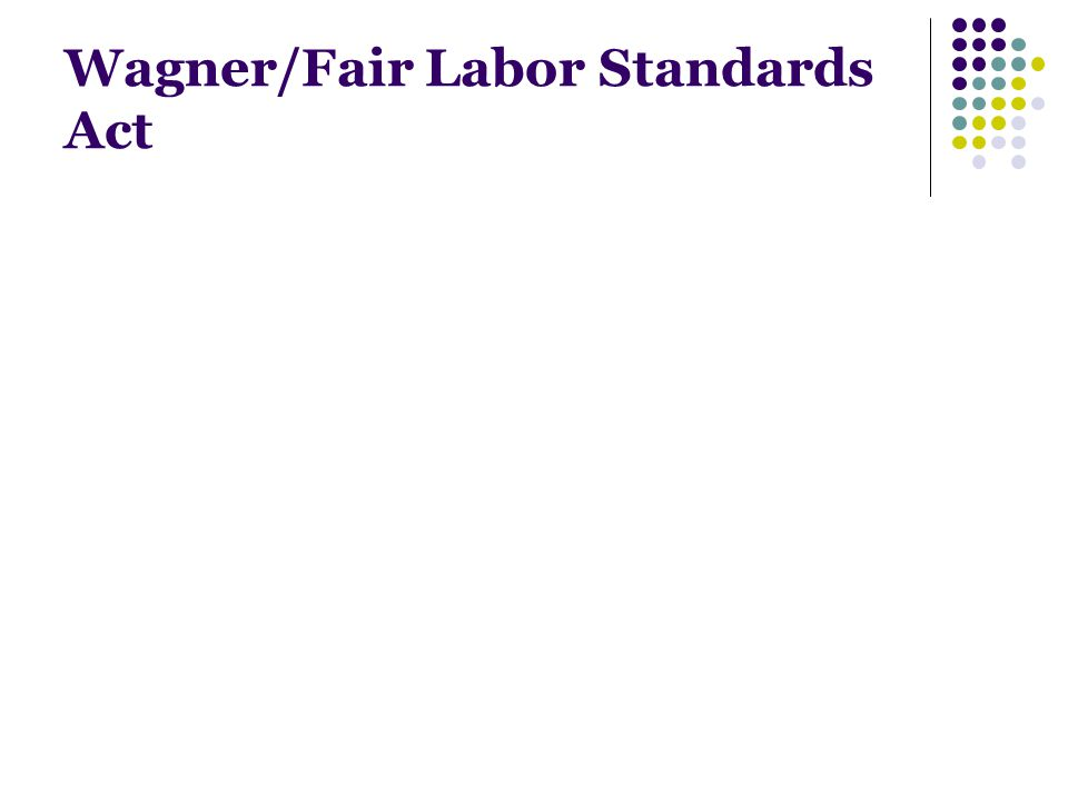 Wagner/Fair Labor Standards Act