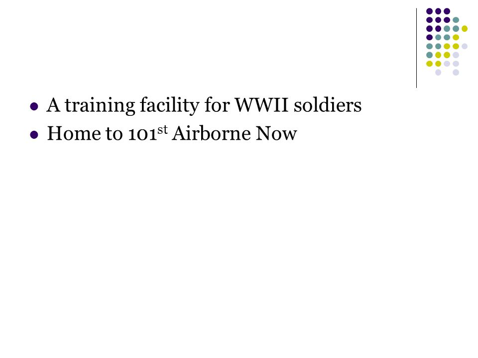 A training facility for WWII soldiers Home to 101 st Airborne Now