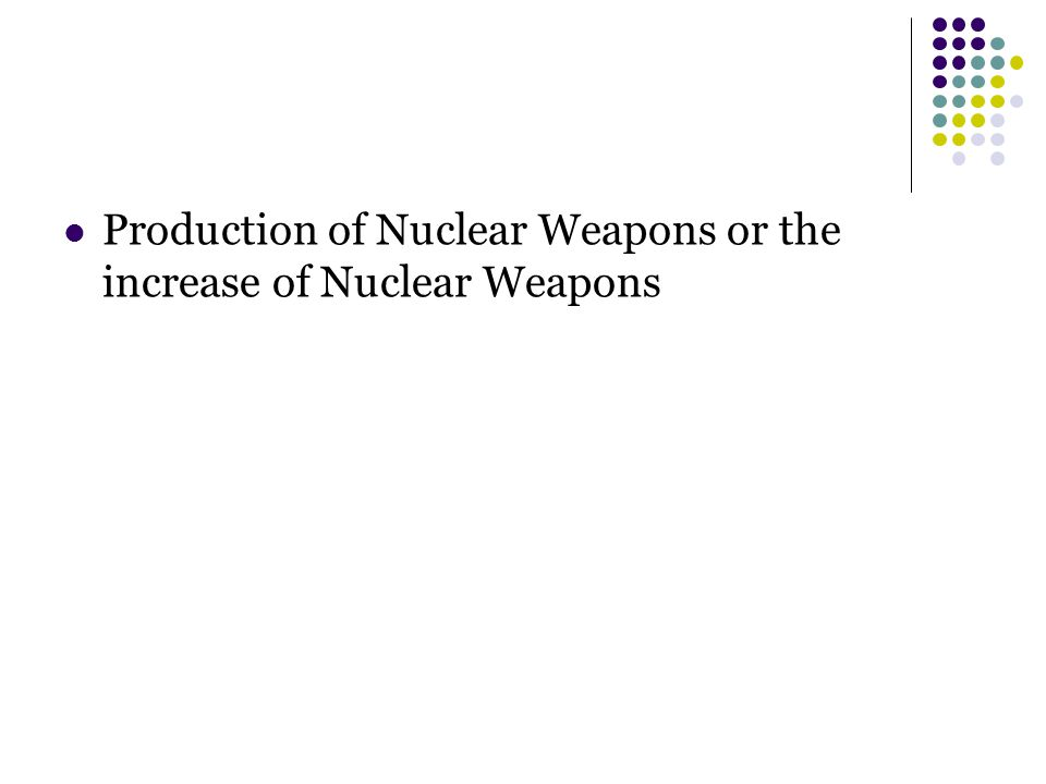 Production of Nuclear Weapons or the increase of Nuclear Weapons