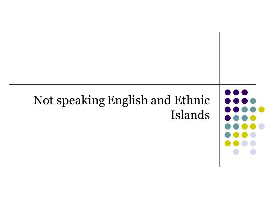 Not speaking English and Ethnic Islands