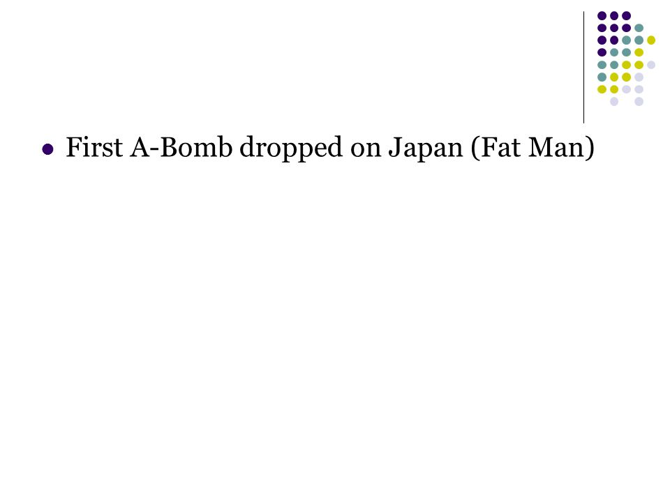 First A-Bomb dropped on Japan (Fat Man)