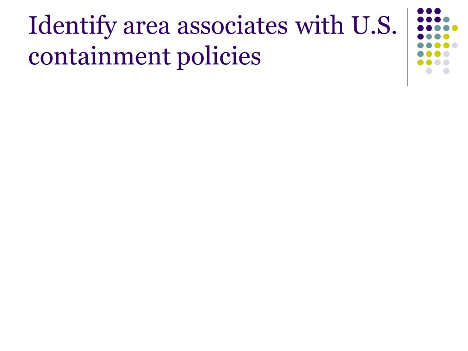 Identify area associates with U.S. containment policies