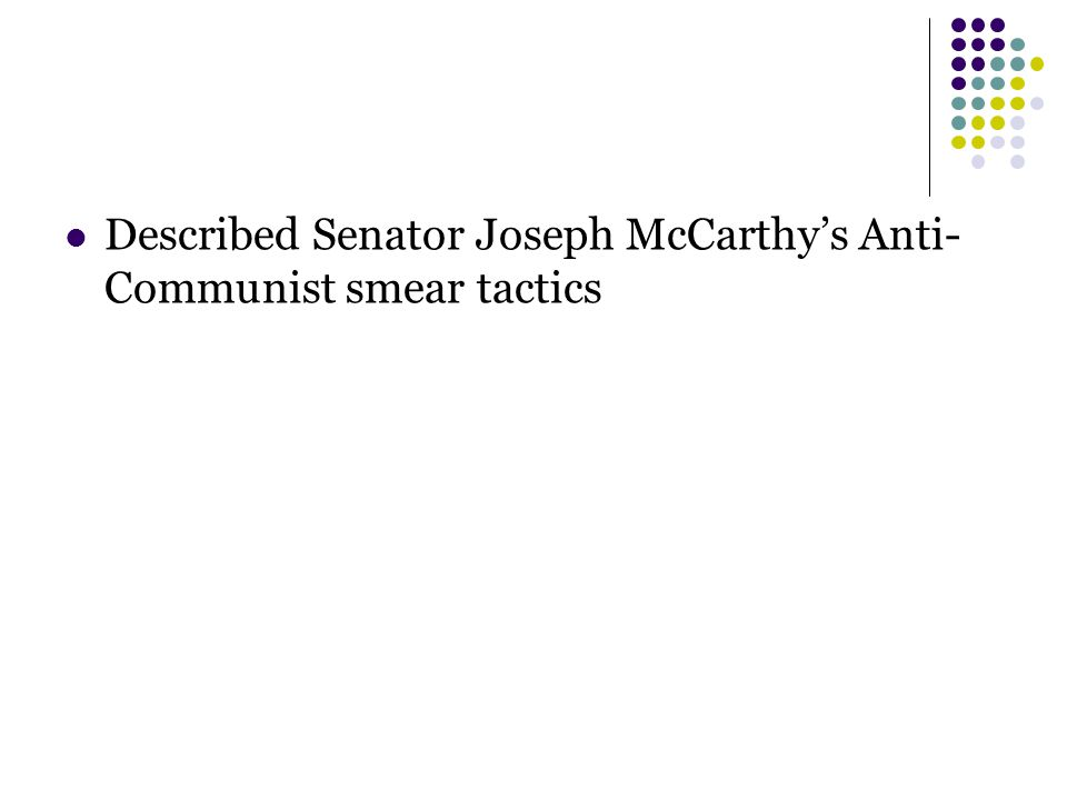 Described Senator Joseph McCarthy's Anti- Communist smear tactics
