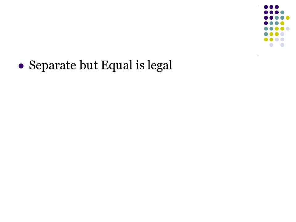 Separate but Equal is legal