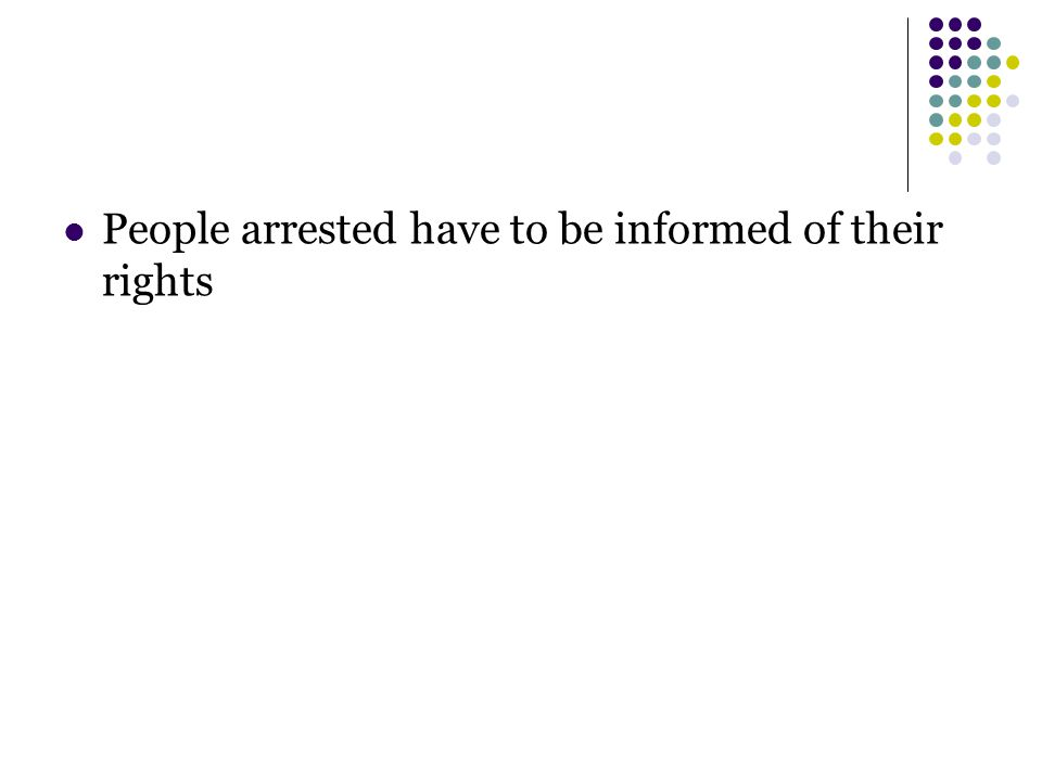 People arrested have to be informed of their rights