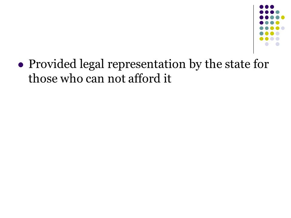 Provided legal representation by the state for those who can not afford it