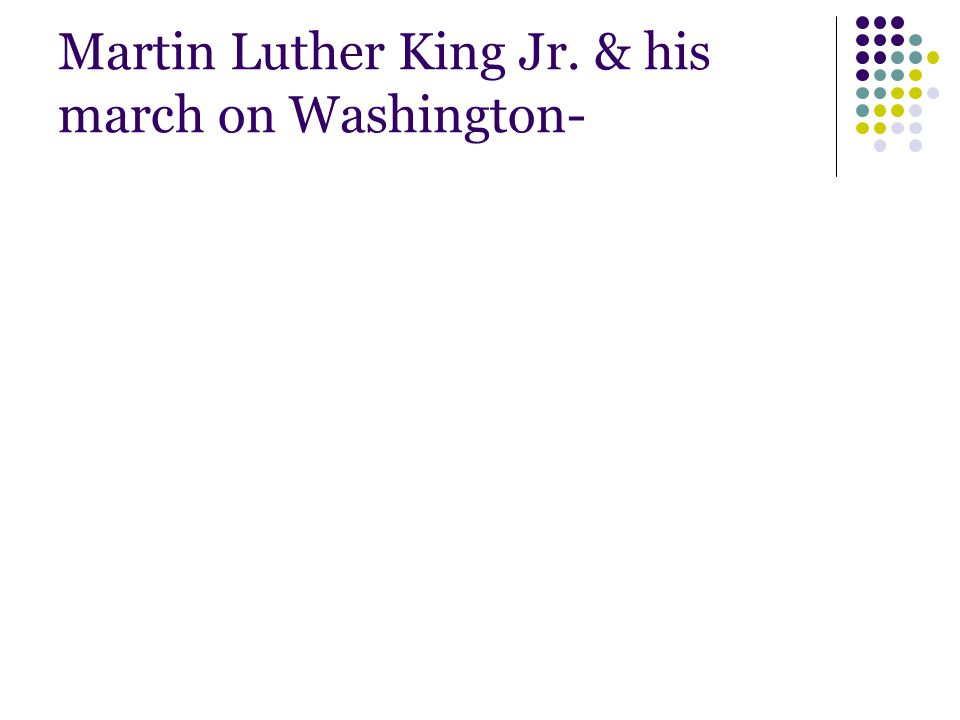 Martin Luther King Jr. & his march on Washington-