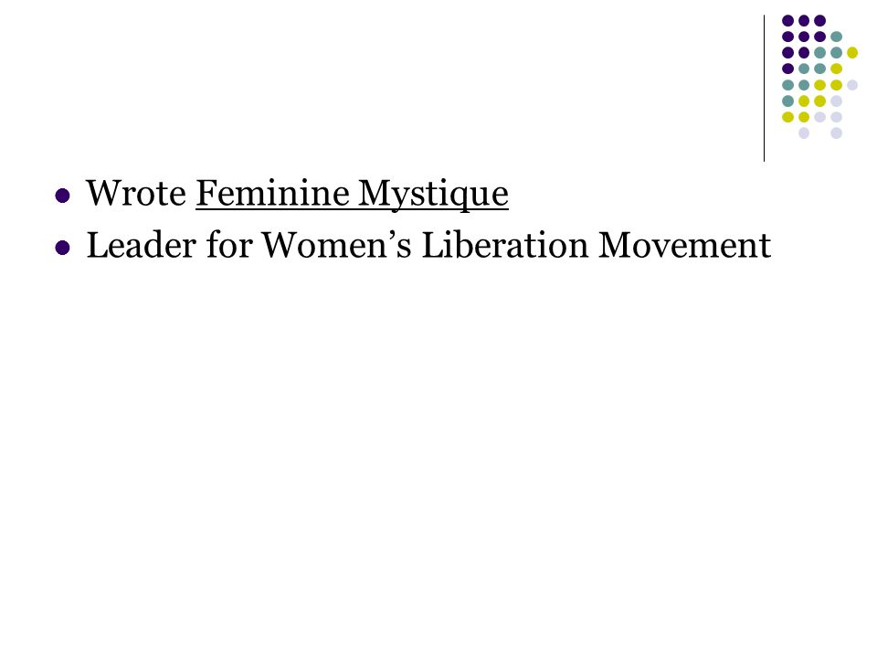 Wrote Feminine Mystique Leader for Women's Liberation Movement