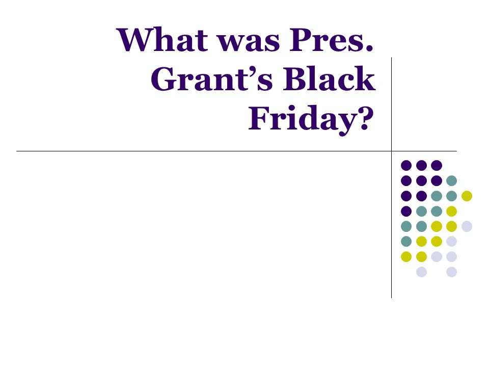 What was Pres. Grant's Black Friday?