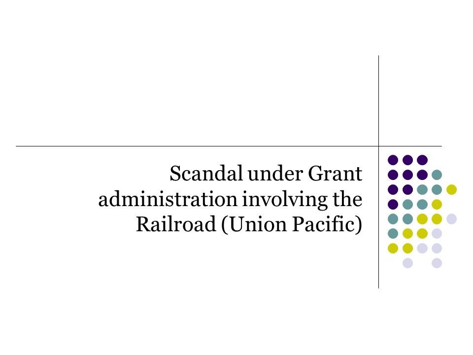 Scandal under Grant administration involving the Railroad (Union Pacific)