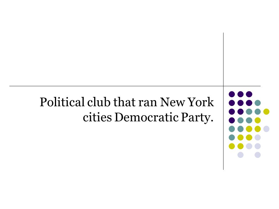 Political club that ran New York cities Democratic Party.
