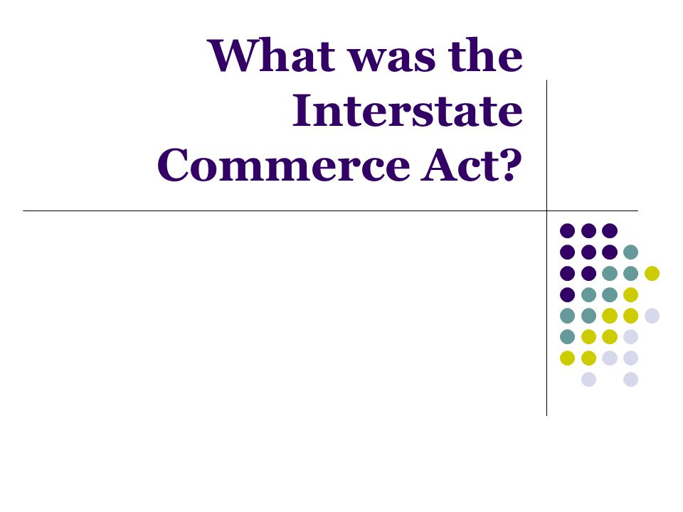 What was the Interstate Commerce Act?