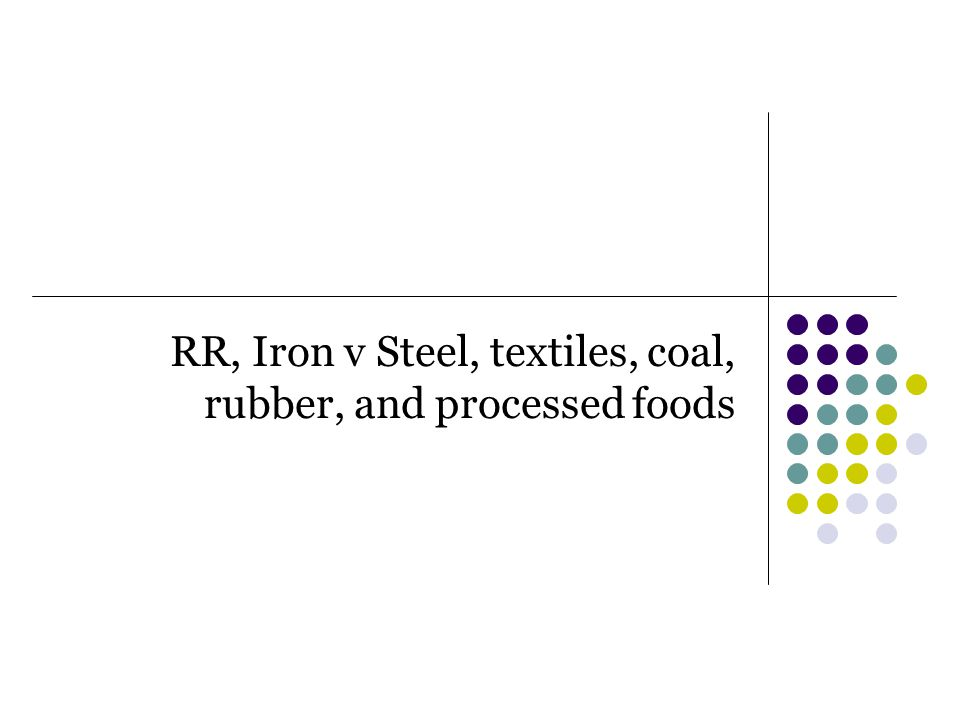 RR, Iron v Steel, textiles, coal, rubber, and processed foods
