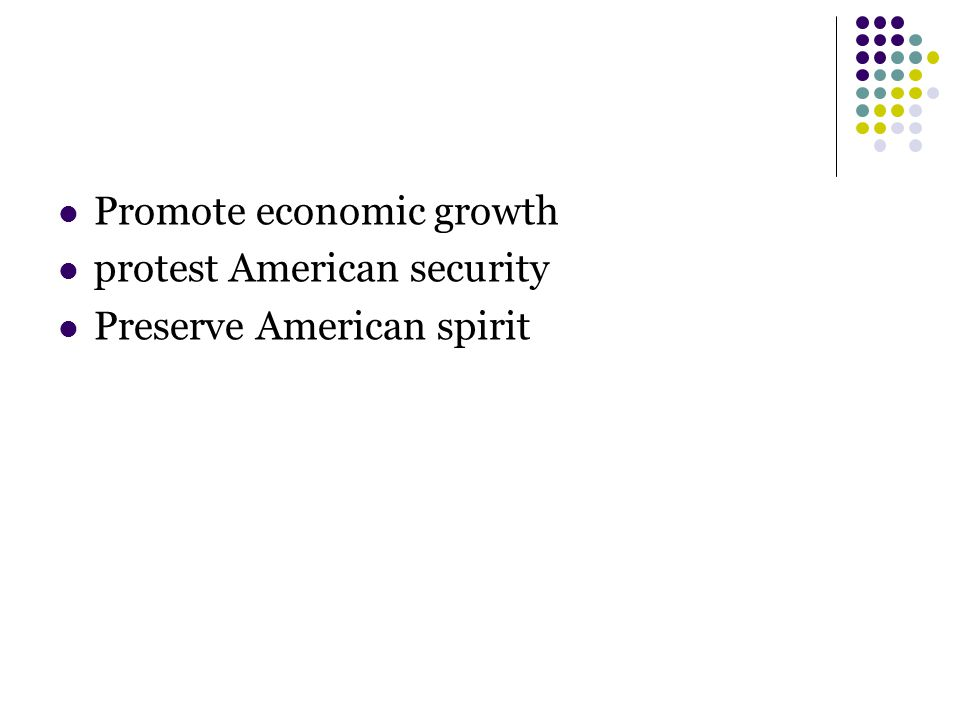 Promote economic growth protest American security Preserve American spirit