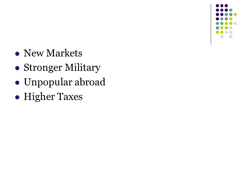 New Markets Stronger Military Unpopular abroad Higher Taxes