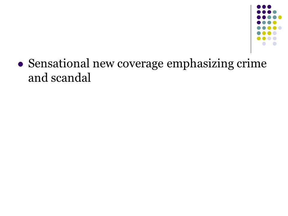 Sensational new coverage emphasizing crime and scandal