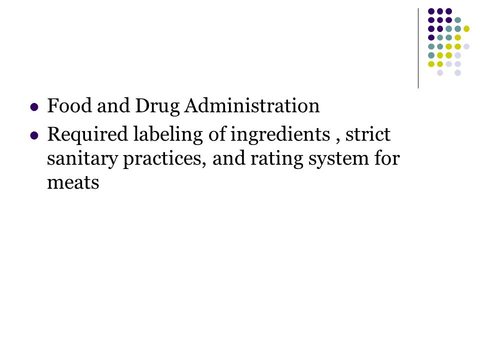 Food and Drug Administration Required labeling of ingredients, strict sanitary practices, and rating system for meats
