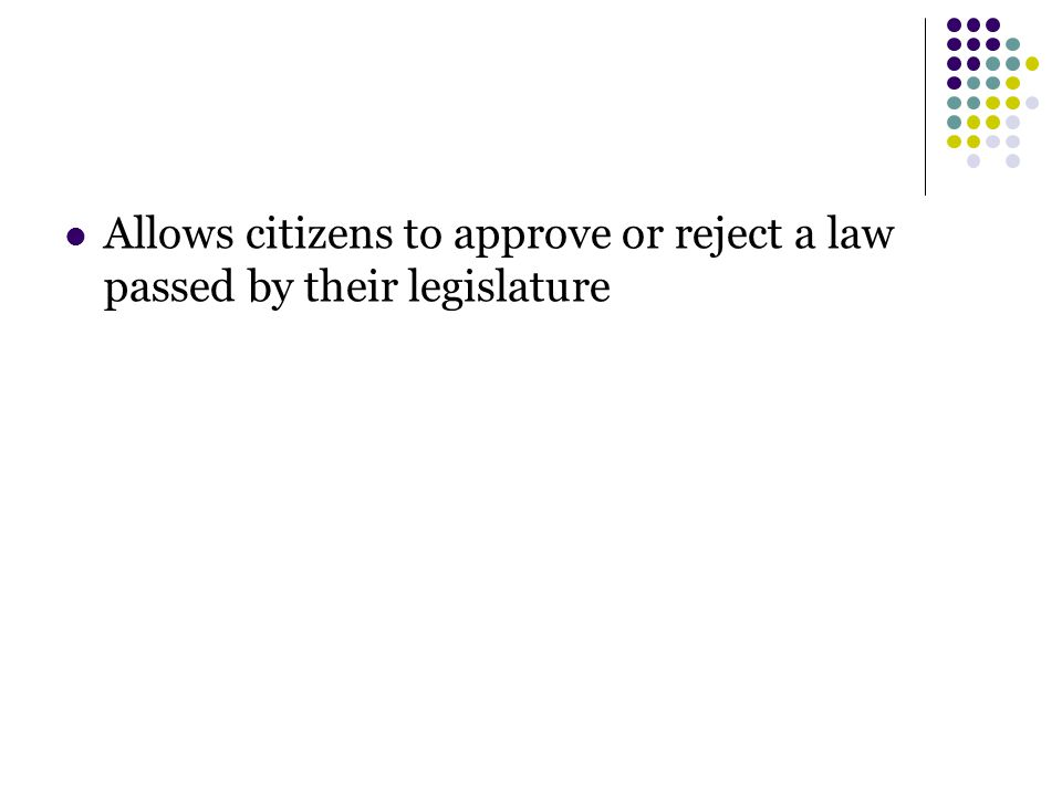 Allows citizens to approve or reject a law passed by their legislature