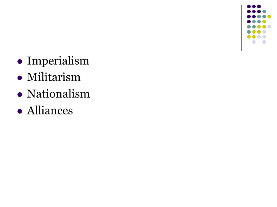 Imperialism Militarism Nationalism Alliances
