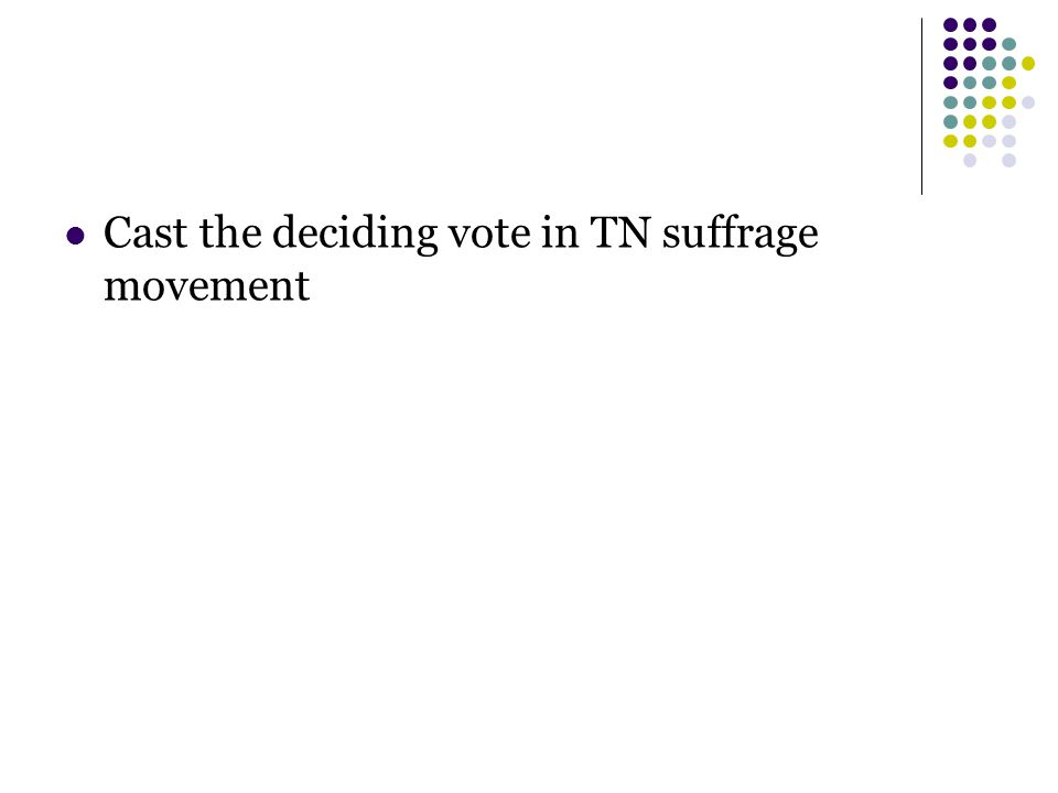 Cast the deciding vote in TN suffrage movement