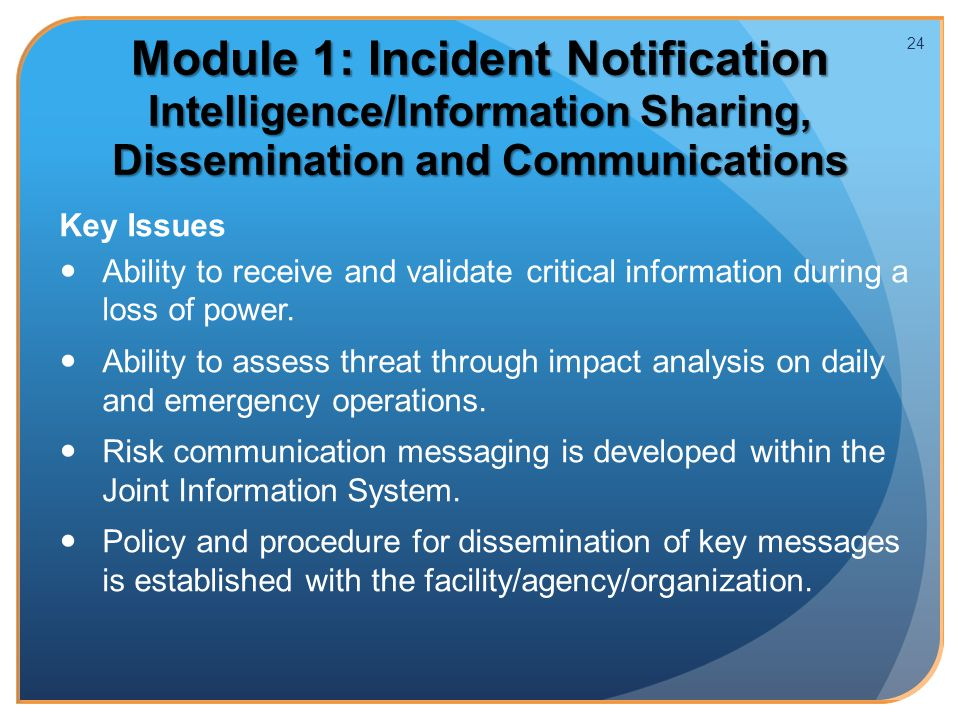 Module 1: Incident Notification Intelligence/Information Sharing, Dissemination and Communications Key Issues Ability to receive and validate critical information during a loss of power.