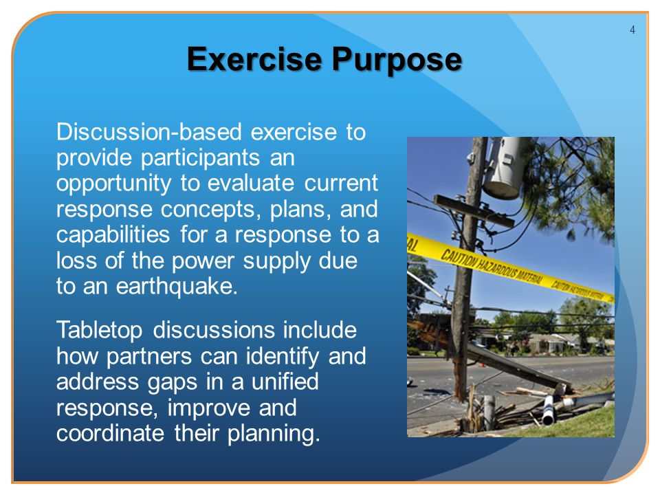 Discussion-based exercise to provide participants an opportunity to evaluate current response concepts, plans, and capabilities for a response to a loss of the power supply due to an earthquake.
