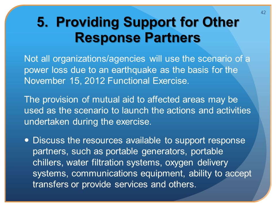 Not all organizations/agencies will use the scenario of a power loss due to an earthquake as the basis for the November 15, 2012 Functional Exercise.